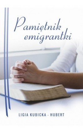 Pamiętnik emigrantki - Ligia Hubert - Ebook - 978-83-65227-37-9
