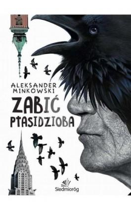 Zabić Ptasidzioba - Aleksander Minkowski - Ebook - 978-83-7791-460-1