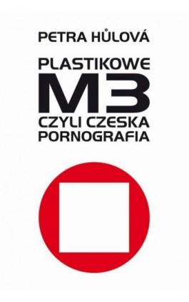 Plastikowe M3, czyli czeska pornografia - Petra Hulova - Ebook - 978-83-65707-05-5