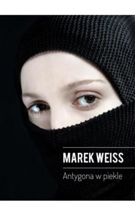 Antygona w piekle - Marek Weiss - Ebook - 978-83-62247-57-8