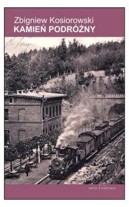 Kamień podróżny - Zbigniew Kosiorowski - Ebook - 978-83-64974-69-4