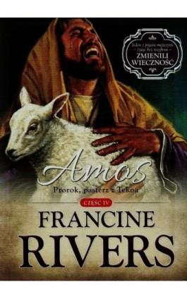 Amos Prorok pasterz z Tekoa Część 4 - Francine Rivers - Ebook - 978-83-63097-46-2