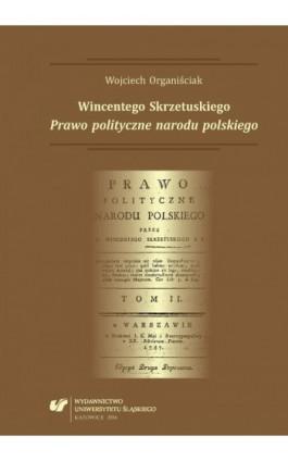 """Wincentego Skrzetuskiego """"Prawo polityczne narodu polskiego"""" - Wojciech Organiściak - Ebook - 978-83-8012-891-0"""