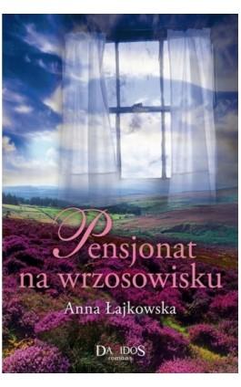 Pensjonat na wrzosowisku - Anna Łajkowska - Ebook - 978-83-7855-049-5