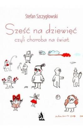 Sześć na dziewięć, czyli choroba na świat - Stefan Szczygłowski - Ebook - 978-83-8119-055-8