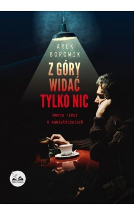 Z góry widać tylko nic - Arek Borowik - Ebook - 978-83-65897-11-4