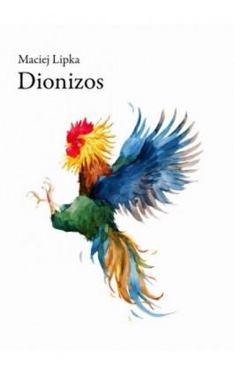 Dionizos - Maciej Lipka - Ebook - 978-83-7859-853-4