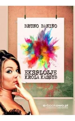 Eksplozje króla Kaszub - Bruno Banino - Ebook - 978-83-7859-881-7