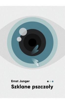 Szklane pszczoły - Ernst Junger - Ebook - 978-83-65739-26-1