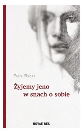 Żyjemy jeno w snach o sobie - Beata Bużan - Ebook - 978-83-8083-612-9