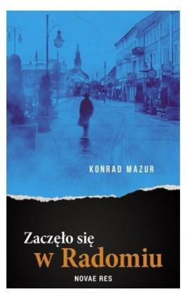Zaczęło się w Radomiu - Konrad Mazur - Ebook - 978-83-8083-624-2