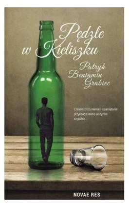 Pędzle w kieliszku - Patryk Beniamin Grabiec - Ebook - 978-83-8083-667-9