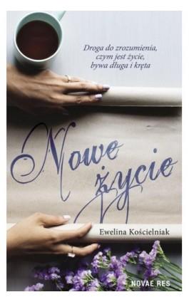 Nowe życie - Ewelina Kościelniak - Ebook - 978-83-8083-773-7