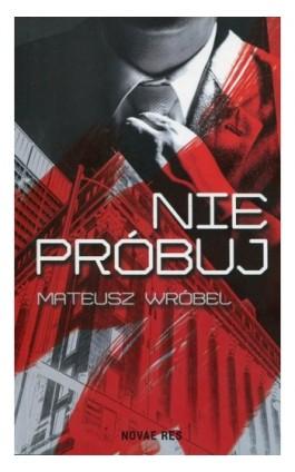 Nie próbuj - Mateusz Wróbel - Ebook - 978-83-8083-828-4