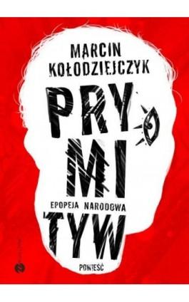 Prymityw. Epopeja narodowa - Marcin Kołodziejczyk - Ebook - 978-83-8032-243-1