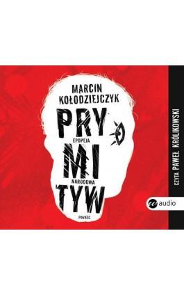 Prymityw. Epopeja narodowa - Marcin Kołodziejczyk - Audiobook - 978-83-8032-253-0