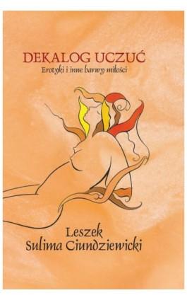 Dekalog uczuć. Erotyki i inne barwy miłości - Leszek Sulima Ciundziewicki - Ebook - 978-83-790-0612-0