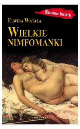 Wielkie nimfomanki - Elwira Watała - Ebook - 978-83-7835-236-5