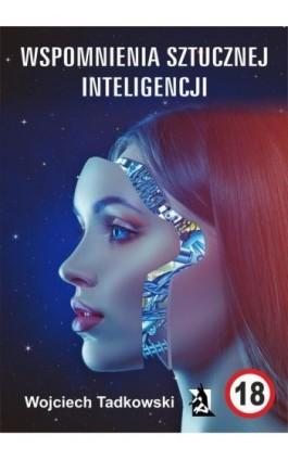 Wspomnienia sztucznej inteligencji - Wojciech Tadkowski - Ebook - 978-83-8119-158-6
