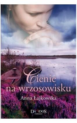 Cienie na wrzosowisku - Anna Łajkowska - Ebook - 978-83-7855-051-8