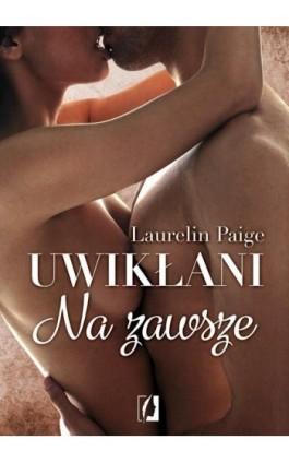 Uwikłani Tom 3 Na zawsze - Laurelin Paige - Ebook - 978-83-65170-20-0