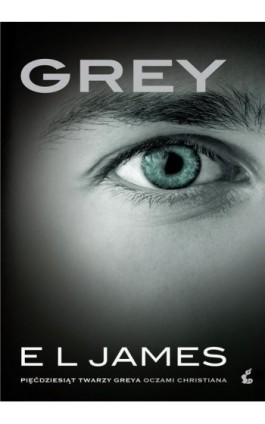 Grey. Pięćdziesiąt twarzy Greya oczami Christiana - E L James - Ebook - 978-83-7999-533-2