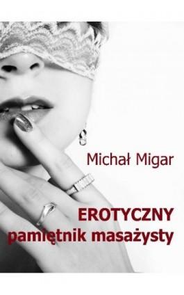Erotyczny pamiętnik masażysty - Michał Migar - Ebook - 978-83-61184-78-2