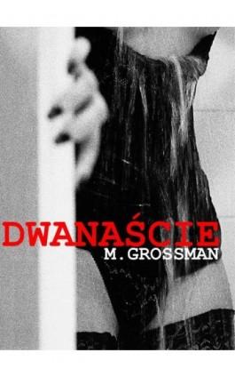 Dwanaście - M. Grossman - Ebook - 978-83-938088-3-0