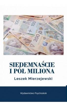 Siedemnaście i pół miliona - Leszek Mierzejewski - Ebook - 978-83-7900-784-4
