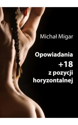 Opowiadania z pozycji horyzontalnej - Michał Migar - Ebook - 978-83-63080-61-7