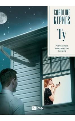 Ty. Perwersyjnie, romantyczny, thriller - Caroline Kepnes - Ebook - 978-83-7705-894-7