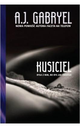 Kusiciel - A.J. Gabryel - Ebook - 978-83-7988-394-3