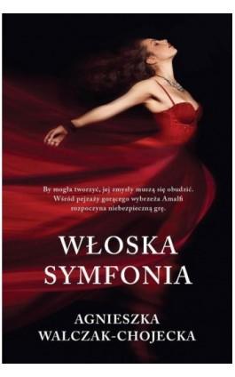 Włoska symfonia - Agnieszka Walczak-Chojecka - Ebook - 978-83-8075-026-5
