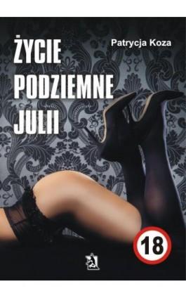 Życie podziemne Julii - Patrycja Koza - Ebook - 978-83-7900-549-9