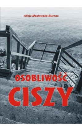 Osobliwość ciszy - Alicja Masłowska – Burnos - Ebook - 978-83-8119-047-3