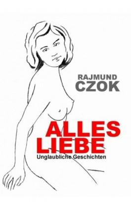 Alles liebe - Rajmund Czok - Ebook - 978-83-7859-368-3