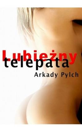 Lubieżny telepata - Arkady Pylch - Ebook - 978-83-61184-91-1