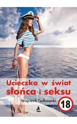 Ucieczka w świat słońca i seksu - Wojciech Tadkowski - Ebook - 978-83-7900-628-1
