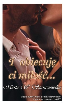 I obiecuję ci miłość... - Marta W. Staniszewska - Ebook - 978-83-7900-528-4