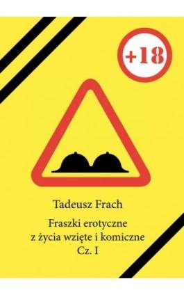 Fraszki erotyczne z życia wzięte i komiczne. Cz. I - Tadeusz Frach - Ebook - 978-83-7900-693-9