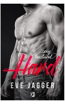 Sexy Bastard. Hard - Eve Jagger - Ebook - 978-83-65740-65-6