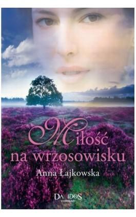 Miłość na wrzosowisku - Anna Łajkowska - Ebook - 978-83-7855-050-1