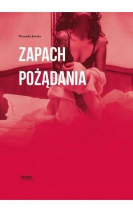 Zapach pożądania - Weronika Jowska - Ebook - 978-83-949268-8-5
