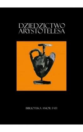 Dziedzictwo Arystotelesa. Studia i szkice - Ebook - 978-83-948598-7-9