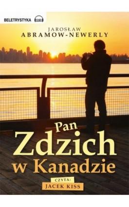 Pan Zdzich w Kanadzie - Jarosław Abramow-Newerly - Audiobook - 978-83-63302-39-9