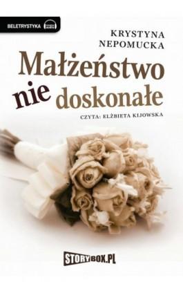 Małżeństwo niedoskonałe - Krystyna Niepomucka - Audiobook - 978-83-63302-38-2