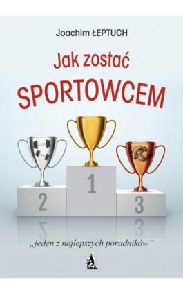 Jak zostać sportowcem - Joachim Łeptuch - Ebook - 978-83-8119-215-6