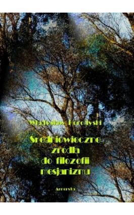 Średniowieczne źródła do filozofii mesjanizmu - Władysław Horodyski - Ebook - 978-83-8064-564-6
