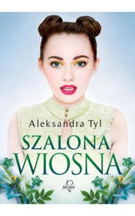Szalona wiosna - Aleksandra  Tyl - Ebook - 978-83-65897-29-9