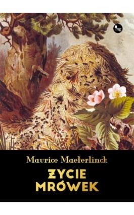 Życie mrówek - Maurice Maeterlinck - Ebook - 978-83-7779-470-8